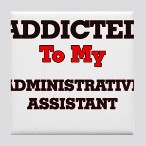 Addicted to my Administrative Assista Tile Coaster