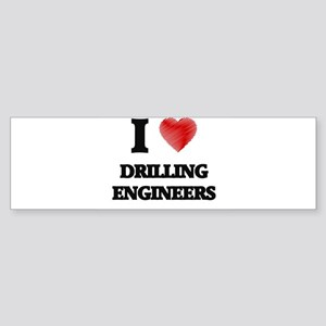 I love Drilling Engineers Bumper Sticker