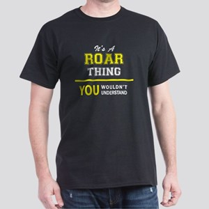 ROAR thing, you wouldn't understand !! T-Shirt