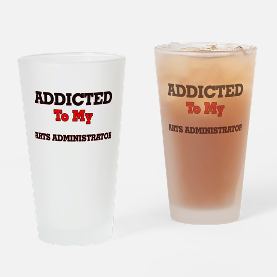 Addicted to my Arts Administrator Drinking Glass