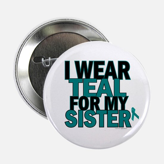 I Wear Teal For My Sister 5 Button
