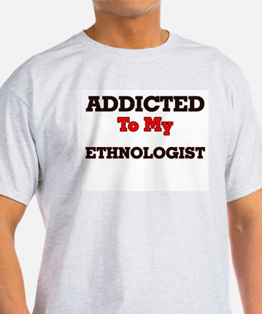 Addicted to my Ethnologist T-Shirt