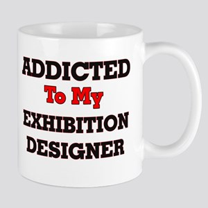 Addicted to my Exhibition Designer Mugs