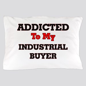 Addicted to my Industrial Buyer Pillow Case