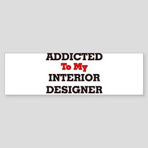 Addicted to my Interior Designer Bumper Sticker