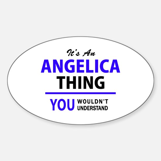 It's ANGELICA thing, you wouldn't understa Decal