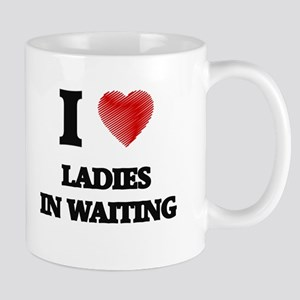 I love Ladies In Waiting Mugs