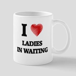 I love Ladies In Waiting Mugs