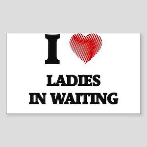 I love Ladies In Waiting Sticker