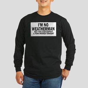 im not weatherman funny humour Long Sleeve T-Shirt