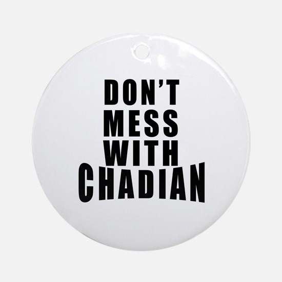 Don't Mess With Chadian Round Ornament