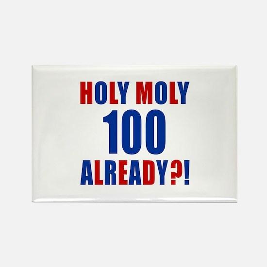 100 Holy Moly Already Birthday Rectangle Magnet