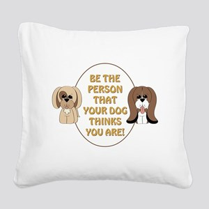BE THE PERSON... Square Canvas Pillow