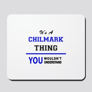 It's a CHILMARK thing, you wouldn't unde Mousepad