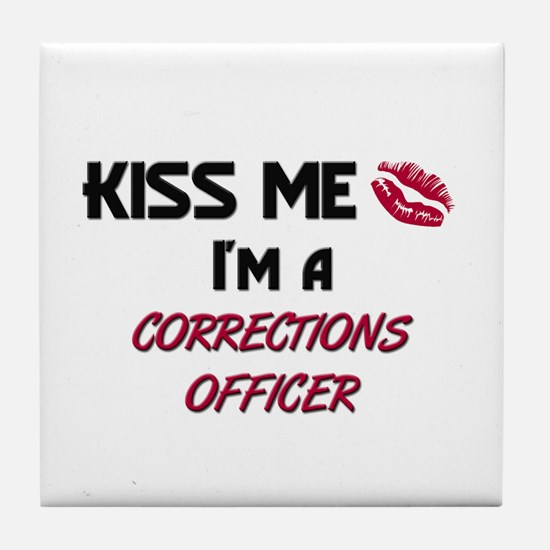 Kiss Me I'm a CORRECTIONS OFFICER Tile Coaster