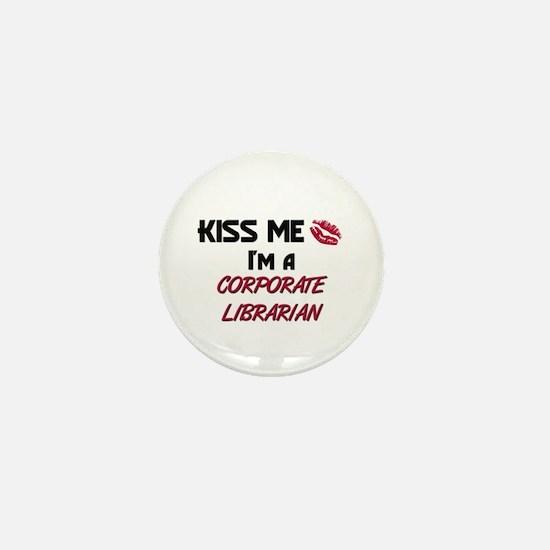 Kiss Me I'm a CORPORATE LIBRARIAN Mini Button