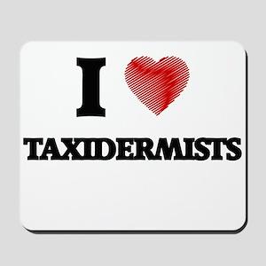 I love Taxidermists Mousepad