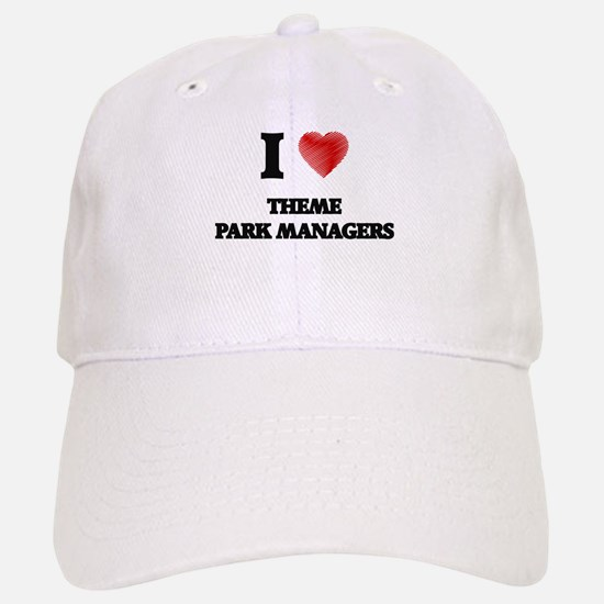I love Theme Park Managers Baseball Baseball Cap