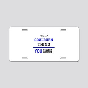It's a COALBURN thing, you Aluminum License Plate