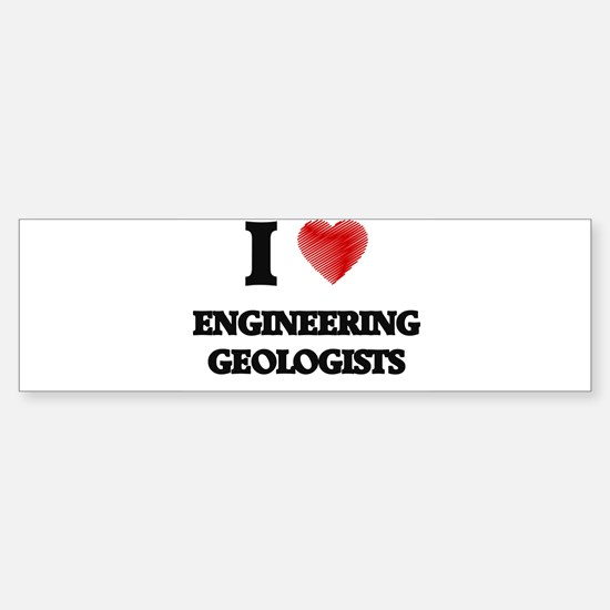 I love Engineering Geologists Bumper Bumper Bumper Sticker