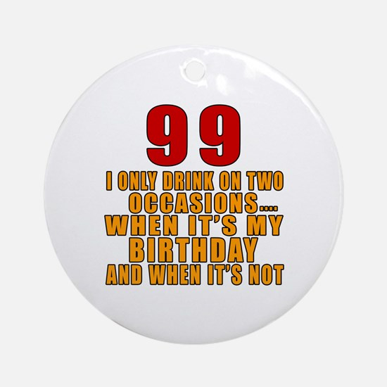99 Birthday Designs Round Ornament