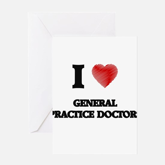 I love General Practice Doctors Greeting Cards