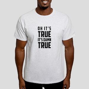 It's Damn True T-Shirt