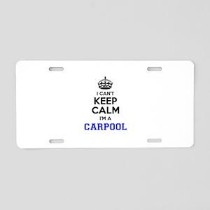 Carpool I cant keeep calm Aluminum License Plate