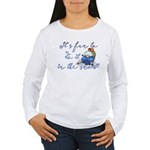 It's fun to do it.... Women's Long Sleeve T-Shirt