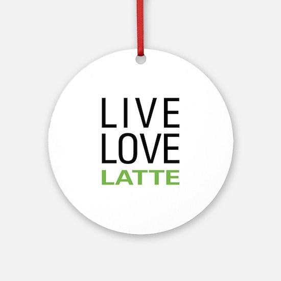 Live Love Latte Ornament (Round)