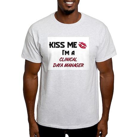 Kiss Me I'm a CLINICAL DATA MANAGER Light T-Shirt