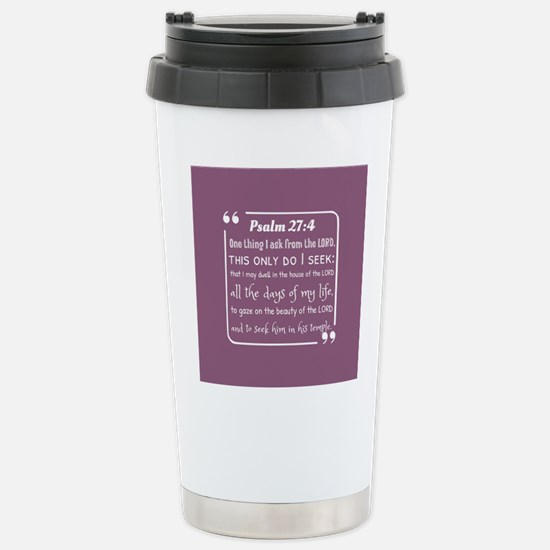 Psalm 27:4 Life Quote Stainless Steel Travel Mug