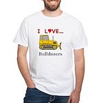 I Love Bulldozers White T-Shirt