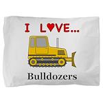 I Love Bulldozers Pillow Sham