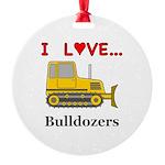 I Love Bulldozers Round Ornament
