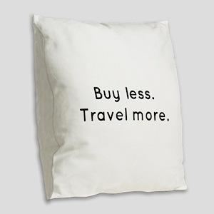 Buy less...Travel More. Burlap Throw Pillow