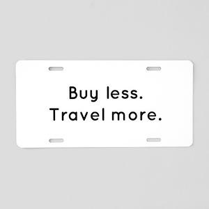 Buy less...Travel More. Aluminum License Plate
