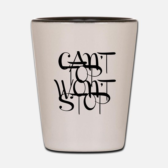 Can't Top Won't Stop Designs Shot Glass
