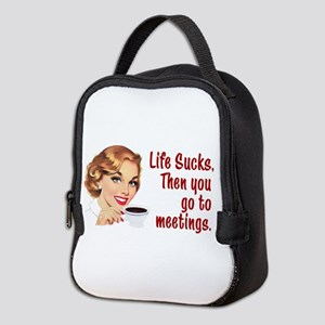Life Sucks. Then you go to meetings. Neoprene Lunc