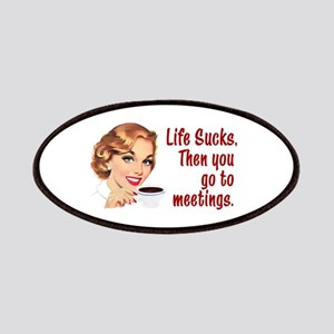 Life Sucks. Then you go to meetings. Patch