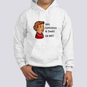 Jails, Institutions, & Death! OH MY! Hoodie