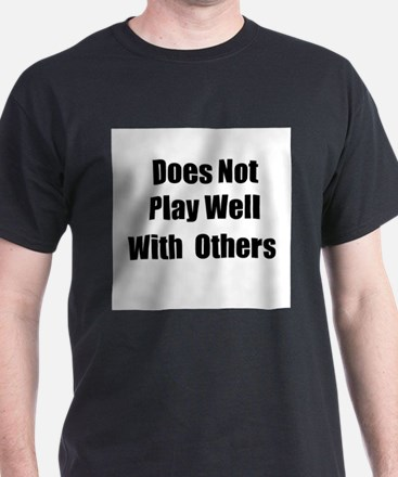 Does Not Play Well With Others.PNG T-Shirt
