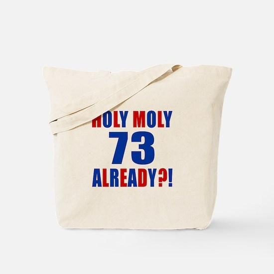 73 Holy Moly Already Birthday Tote Bag