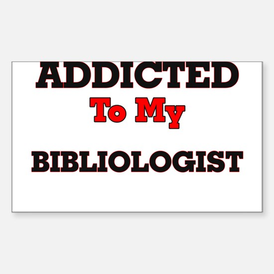 Addicted to my Bibliologist Decal