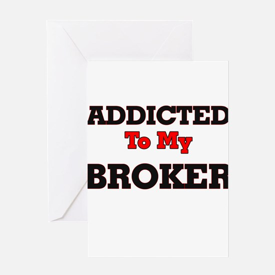 Addicted to my Broker Greeting Cards