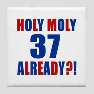 37 Holy Moly Birthday Designs Tile Coaster