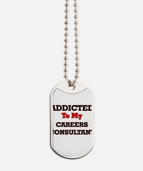 Addicted to my Careers Consultant Dog Tags