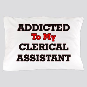Addicted to my Clerical Assistant Pillow Case