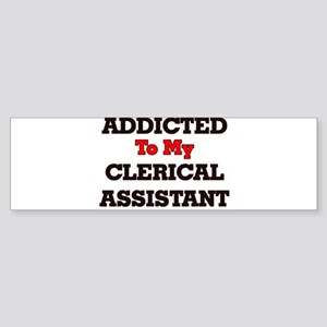 Addicted to my Clerical Assistant Bumper Sticker