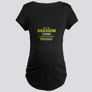 ABADDON thing, you wouldn't unde Maternity T-Shirt